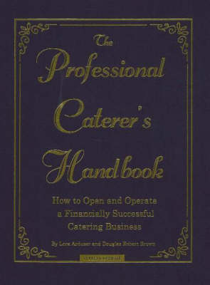Professional Caterer's Handbook: How to Open & Operate a Financially Successful Catering Business (Hardback)