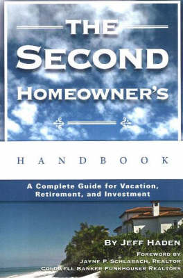 Second Homeowner's Handbook: A Complete Guide for Vacation, Retirement and Investment (Paperback)