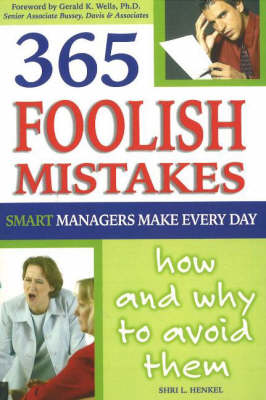 365 Foolish Mistakes Smart Managers Make Every Day: How and Why to Avoid Them (Paperback)