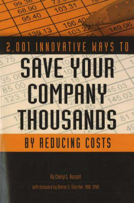 2,001 Innovative Ways to Save Your Company Thousands by Reducing Costs: A Complete Guide to Creative Cost Cutting & Profit Boosting (Paperback)