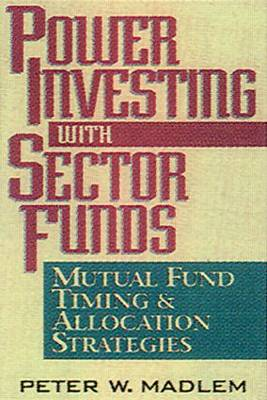 Power Investing with Sector Funds Mutual Fund Timing and Allocation Strategies (Hardback)