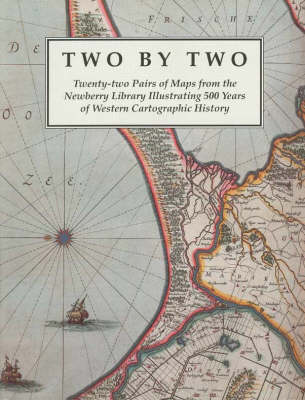 Two by Two: Twenty-two Pairs of Maps from the Newberry Library Illustrating 500 Years of Western Cartographic History (Paperback)