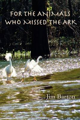For The Animals Who Missed The Ark (Paperback)