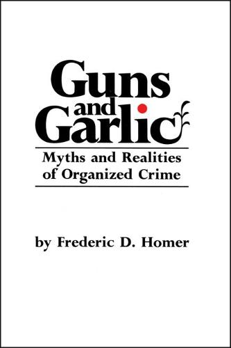 Guns and Garlic: Myths and Realities of Organized Crime (Paperback)