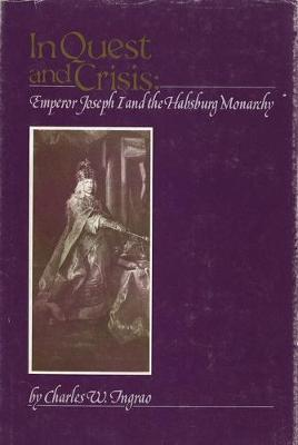 In Quest and Crisis: Emperor Joseph I and the Habsburg Monarchy (Hardback)