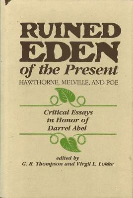 Ruined Eden of the Present: Hawthorne, Melville and Poe - Critical Essays in Honor of Darrel Abel (Hardback)