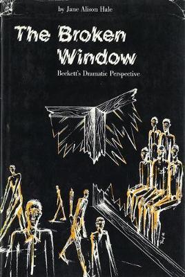 The Broken Window: Beckett's Dramatic Perspective (Hardback)