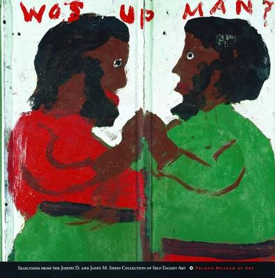 Wos up man?: Selections from the Joseph D. and Janet M. Shein Collection of Self-Taught Art (Paperback)