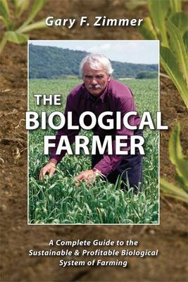The Biological Farmer: A Complete Guide to the Sustainable & Profitable Biological System of Farming (Paperback)