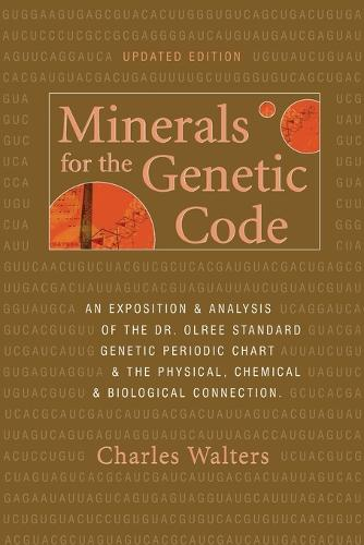 Minerals for the Genetic Code: An Exposition & Anaylsis of the Dr. Olree Standard Genetic Periodic Chart & the Physical, Chemical & Biological Connection (Paperback)