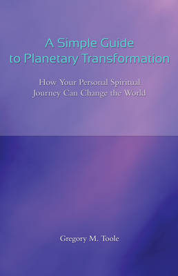 Simple Guide to Planetary Transformation: How Your Personal Spiritual Journey Can Change the World (Paperback)