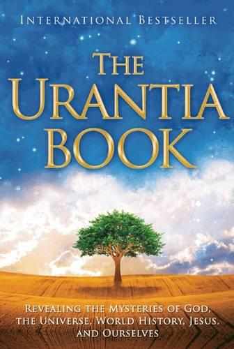 The Urantia Book: Revealing the Mysteries of God, the Universe, World History, Jesus, and Ourselves (Hardback)