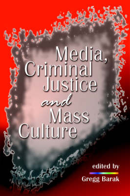 Media, Criminal Justice, and Mass Culture - Criminal Justice Press Project (Paperback)