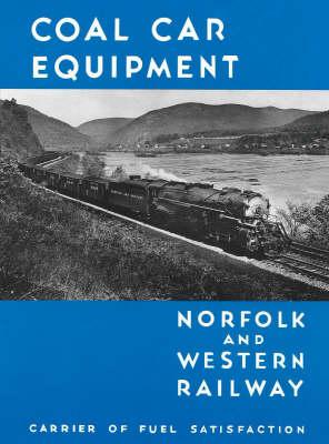 Norfolk & Western Railway Coal Car Equipment: Carrier of Fuel Satisfaction (Paperback)