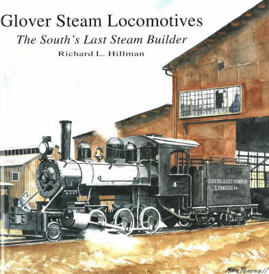 Glover Steam Locomotives: The South's Last Steam Builder (Hardback)