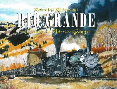 Robert W Richardson's Rio Grande: Chasing the Narrow Gauge (Hardback)