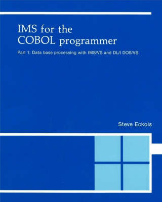 IMS for the Cobol Programmer: Data Base Processing with IMS/VS and DL/1 DOS/VS Pt.1 (Book)