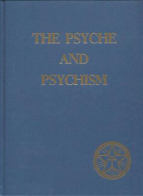 The Psyche and Psychism: v. 1-2 (Hardback)