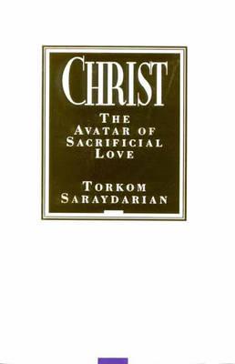 Christ: The Avatar of Sacrificial Love (Hardback)