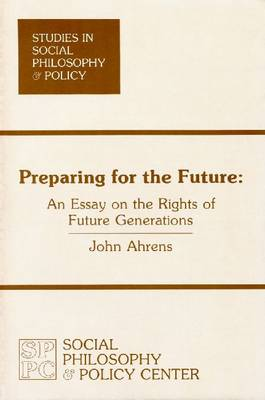 Preparing for the Future: An Essay on the Rights of Future Generations (Paperback)