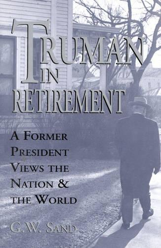 Truman in Retirement: A Former President Views the Nation and the World (Hardback)