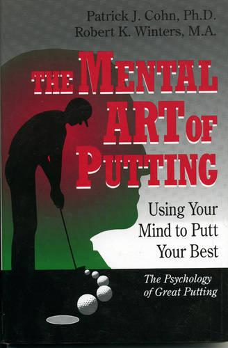 The Mental Art of Putting: Using Your Mind to Putt Your Best (Hardback)