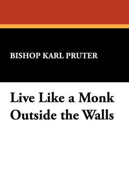 Live Like a Monk Outside the Walls (Paperback)