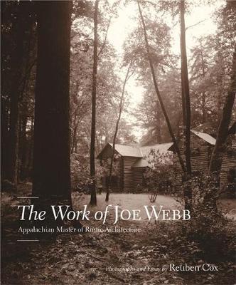 The Work of Joe Webb: Appalachian Master of Rustic Architecture (Hardback)