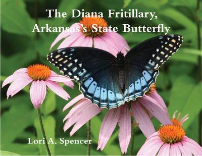 The Diana Fritillary, Arkansas's State Butterfly (Paperback)