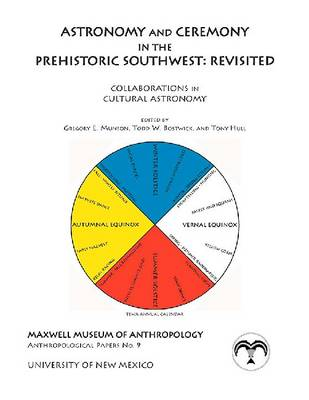 Astronomy and Ceremony in the Prehistoric Southwest: Revisited: Collaborations in Cultural Astronomy - Maxwell Museum of Anthropology Anthropological Papers (Paperback)