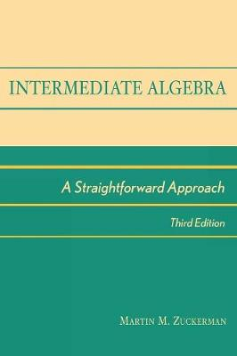 Intermediate Algebra: A Straightforward Approach (Hardback)