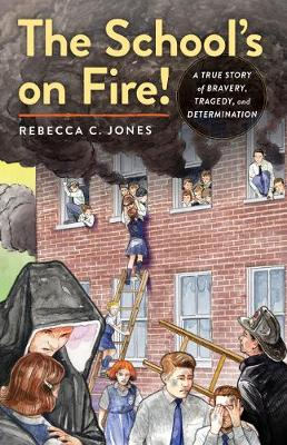 The School's on Fire!: A True Story of Bravery, Tragedy, and Determination (Hardback)