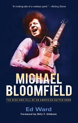 Michael Bloomfield: The Rise and Fall of an American Guitar Hero (Paperback)