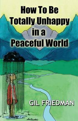 How To Be Totally Unhappy In A Peaceful World (Paperback)