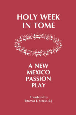Holy Week in Tome: A New Mexico Passion Play (Paperback)