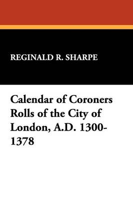 Calendar of Coroners Rolls of the City of London, A.D. 1300-1378 (Paperback)