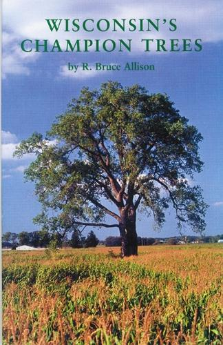 Wisconsin's Champion Trees: A Tree Hunter's Guide (Paperback)
