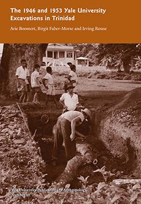 The 1946 and 1953 Yale University Excavations in Trinidad: Vol. # 92 - Yale University Publications in Anthropology, Yale Peabody Museum 92 (Paperback)