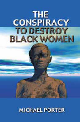 The Conspiracy to Destroy Black Women (Paperback)