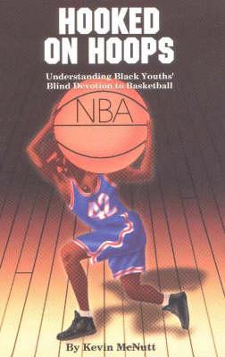 Hooked on Hoops: Understanding Black Youths' Blind Devotion to Basketball (Paperback)
