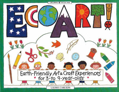 Ecoart!: Earth-Friendly Art and Craft Experiences for 3 to 9 Year Olds - Williamson Kids Can! Books (Paperback)