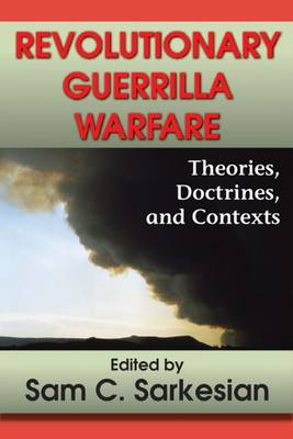 Revolutionary Guerrilla Warfare: Theories, Doctrines, and Contexts (Hardback)