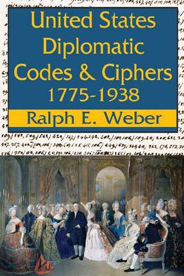 United States Diplomatic Codes and Ciphers, 1775-1938 (Hardback)