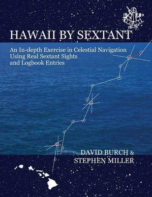 Hawaii by Sextant: An In-Depth Exercise in Celestial Navigation Using Real Sextant Sights and Logbook Entries (Paperback)