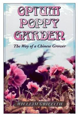 Opium Poppy Garden: The Way of a Chinese Grower (Paperback)