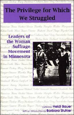 The Privilege for Which We Struggled: Leaders of the Woman Suffrage Movement in Minnesota (Paperback)