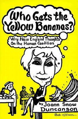 Who Gets the Yellow Bananas?: And Other Wry Thoughts on the Human Condition (Paperback)
