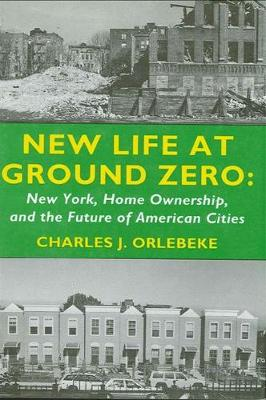 New Life at Ground Zero: New York, Home Ownership, and the Future of American Cities - Rockefeller Institute Press (Paperback)
