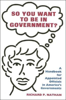 So You Want to Be In Government?: A Handbook for Appointed Officials In America's Governments - Rockefeller Institute Press (Paperback)