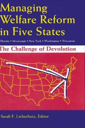 Managing Welfare Reform in Five States: The Challenge of Devolution - Rockefeller Institute Press (Hardback)